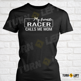 My Favorite Racer Calls Me Mom. Racers Mom T-shirt