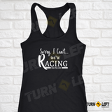 Sorry I Can't We're Racing Tank Top Dirt Track Racing Shirts For Women