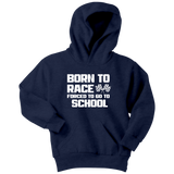 Born To Race Forced To Go To School Youth Hoodie Or T-Shirt - Turn Left T-Shirts Racewear