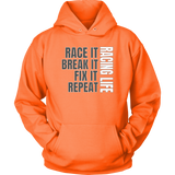 Race It Break It Fix It Repeat Racing Life Hoodie - Turn Left T-Shirts Racewear