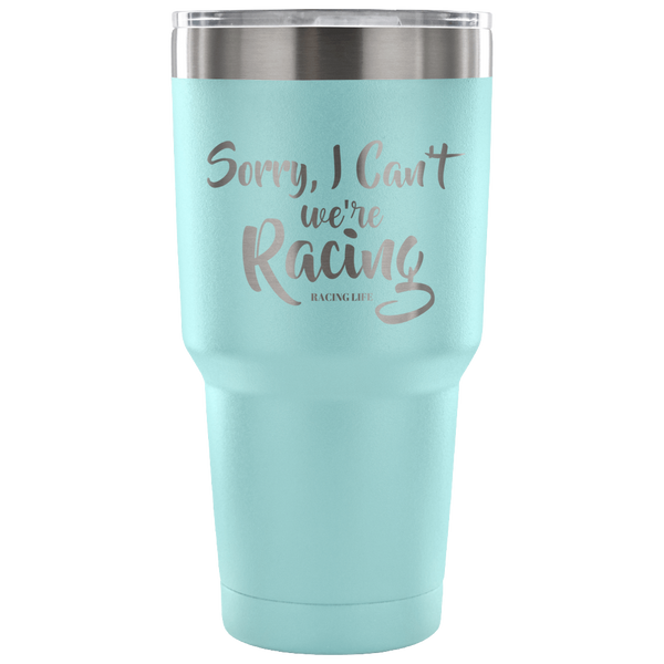 Sorry I Can't We're Racing 30 Oz Travel Tumbler - Turn Left T-Shirts Racewear