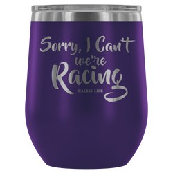 Sorry I Can't We're Racing 12 oz Wine Tumbler - Turn Left T-Shirts Racewear