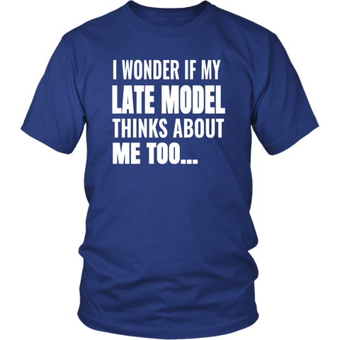 I Wonder If My Late Model Thinks About Me Too T-Shirt - Turn Left T-Shirts Racewear