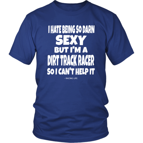 Hate Being Sexy But I'm A Dirt Track Racer Can't Help It T-Shirt - Turn Left T-Shirts Racewear