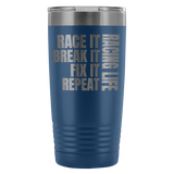 Race It Break It Fix It Repeat Racing Life 20 Oz Travel Tumbler - Turn Left T-Shirts Racewear