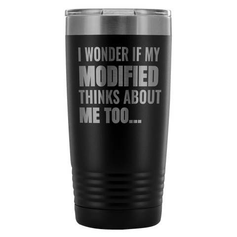 I Wonder If My Modified Thinks About Me Too 20 Oz Travel Tumbler - Turn Left T-Shirts Racewear
