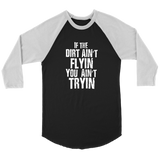 If The Dirt Ain't Flyin You Ain't Tryin Baseball T-Shirt - Turn Left T-Shirts Racewear