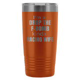 I'm A Drop The F-Bomb Kinda Racing Wife 20 Oz Travel Tumbler - Turn Left T-Shirts Racewear