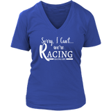 Sorry I Can't We're Racing V-Neck T-Shirt - Turn Left T-Shirts Racewear