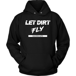 Dirt Track Racing Hoodie, Let Dirt Fly - Turn Left T-Shirts Racewear