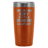 Hate Being So Darn Sexy Late Model Racer 20 Oz Travel Tumbler - Turn Left T-Shirts Racewear