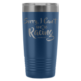 Sorry I Can't We're Racing 20 oz Travel Tumbler - Turn Left T-Shirts Racewear