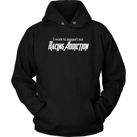 I Work To Support My Racing Addiction Hooded Sweatshirt - Turn Left T-Shirts Racewear