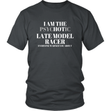 I am The Psychotic (Hot) Late Model Racer T-Shirt - Turn Left T-Shirts Racewear