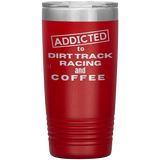 Addicted Tp DIrt Track Racing And Coffee 20 OZ Tumbler - Turn Left T-Shirts Racewear