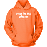 Living For The Weekend Hooded Sweatshirt - Turn Left T-Shirts Racewear
