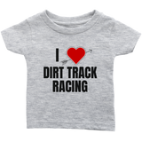 I Love Dirt Track Racing Infant T-Shirt - Turn Left T-Shirts Racewear