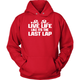 Live Life Like It's The Last Lap Hoodie - Turn Left T-Shirts Racewear