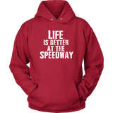 Life Is Better At The Speedway Hoodie - Turn Left T-Shirts Racewear