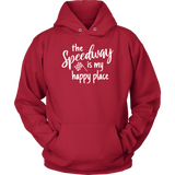The Speedway Is My Happy Place Hoodie - Turn Left T-Shirts Racewear