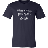 When Nothing Goes Right Go Left Men's T-Shirt - Turn Left T-Shirts Racewear