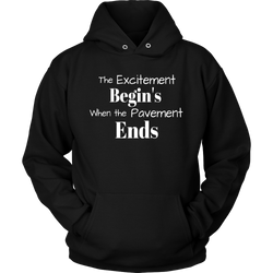 The EXCITEMENT Begin's When The Pavement Ends Hooded Sweatshirt