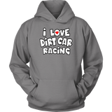I Love Dirt Car Racing Hoodie - Turn Left T-Shirts Racewear