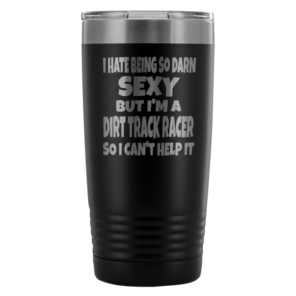 Hate Being Sexy But I'm A Dirt Track Racer  20 Oz Travel Tumbler - Turn Left T-Shirts Racewear