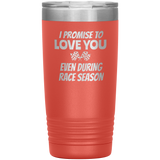 I Promise To Love You 20 OZ Tumbler - Turn Left T-Shirts Racewear