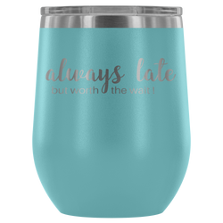 Always Late But Worth The Wait 12 oz Wine Tumbler - Turn Left T-Shirts Racewear