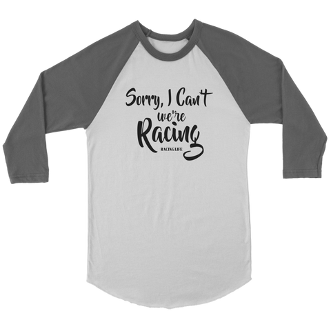 Sorry I Can;t We're Racing Baseball Tee - Turn Left T-Shirts Racewear