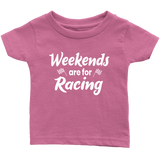 Weekends Are For Racing Infant T-Shirt - Turn Left T-Shirts Racewear
