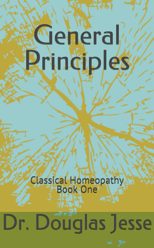 Classical Homoeopathy Book One - General Principles