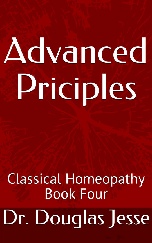 Classical Homoeopathy Book Four - Advanced Priciples