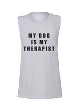 Load image into Gallery viewer, MY DOG IS MY THERAPIST – MUSCLE TANK (WHITE) - Thieves Like Us Collection