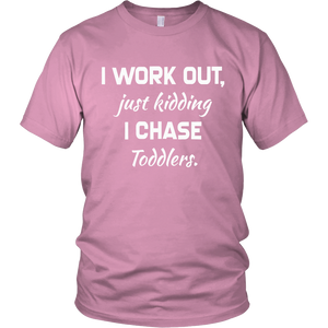 I Work Out Just Kidding I Chase Toddlers