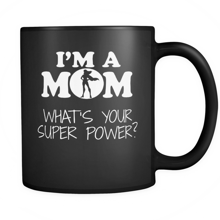 I'M A MOM WHAT'S YOUR SUPER POWER?