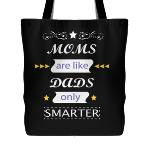 Moms Are Like Dads Only Smarter Tote Bag