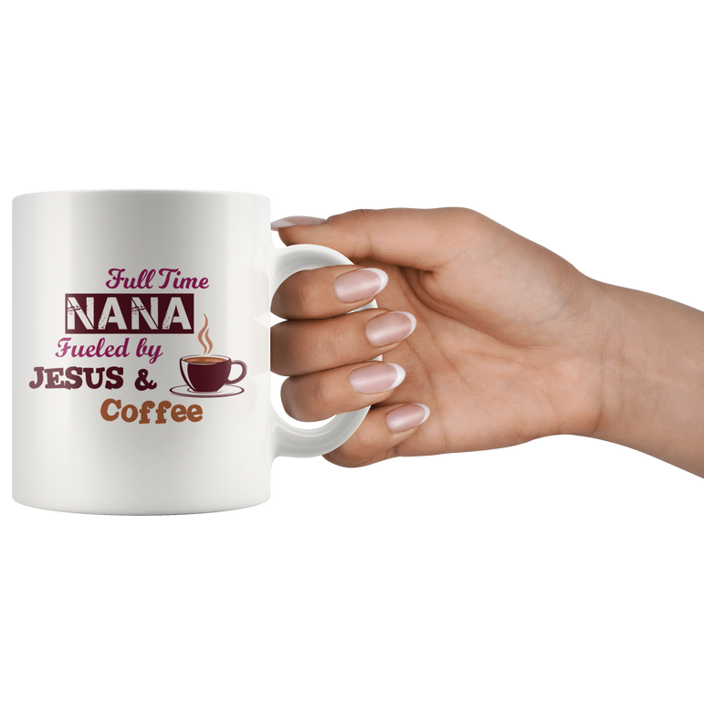 Full Time Nana Fueled By Jesus & Coffee
