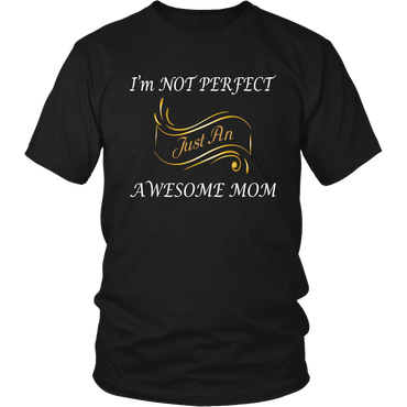 Im Not Perfect Just An Awesome Mom