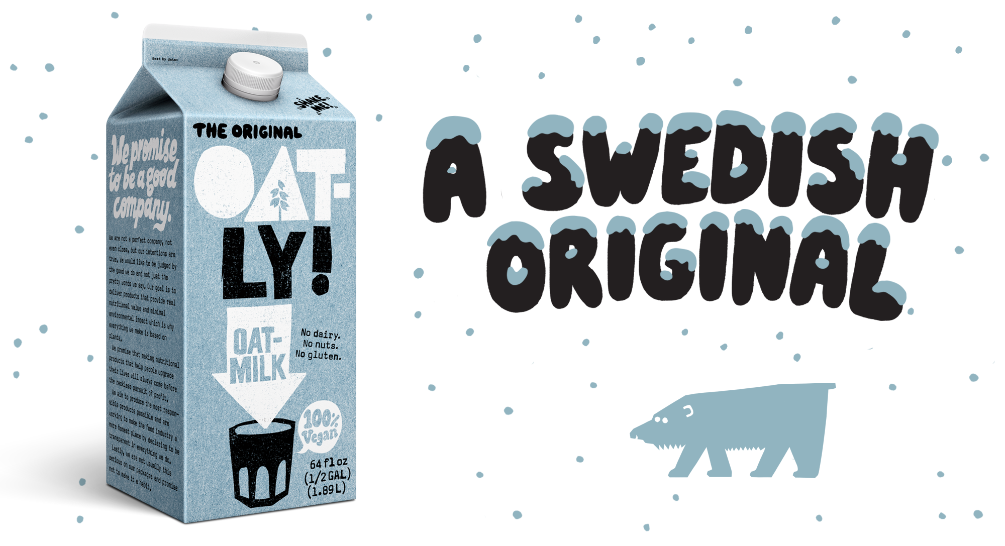 "Image of Thirty years ago there was no Oatly, just some researchers at a university in a country mistakenly known for polar bears roaming the streets, nerding out on ways to turn oats into milk. And now here you are reading about the invention of the world's first oatmilk and you can even order some and try it <a href=""https://us.oatly.com/products/oatmilk-chilled"" style=""font-weight:bold"">here</a>. Or if you think that was kind of a hard sales pitch and you were just getting into the story, click <a href=""https://us.oatly.com/pages/the-oatly-way"" style=""font-weight:bold"">here</a>."