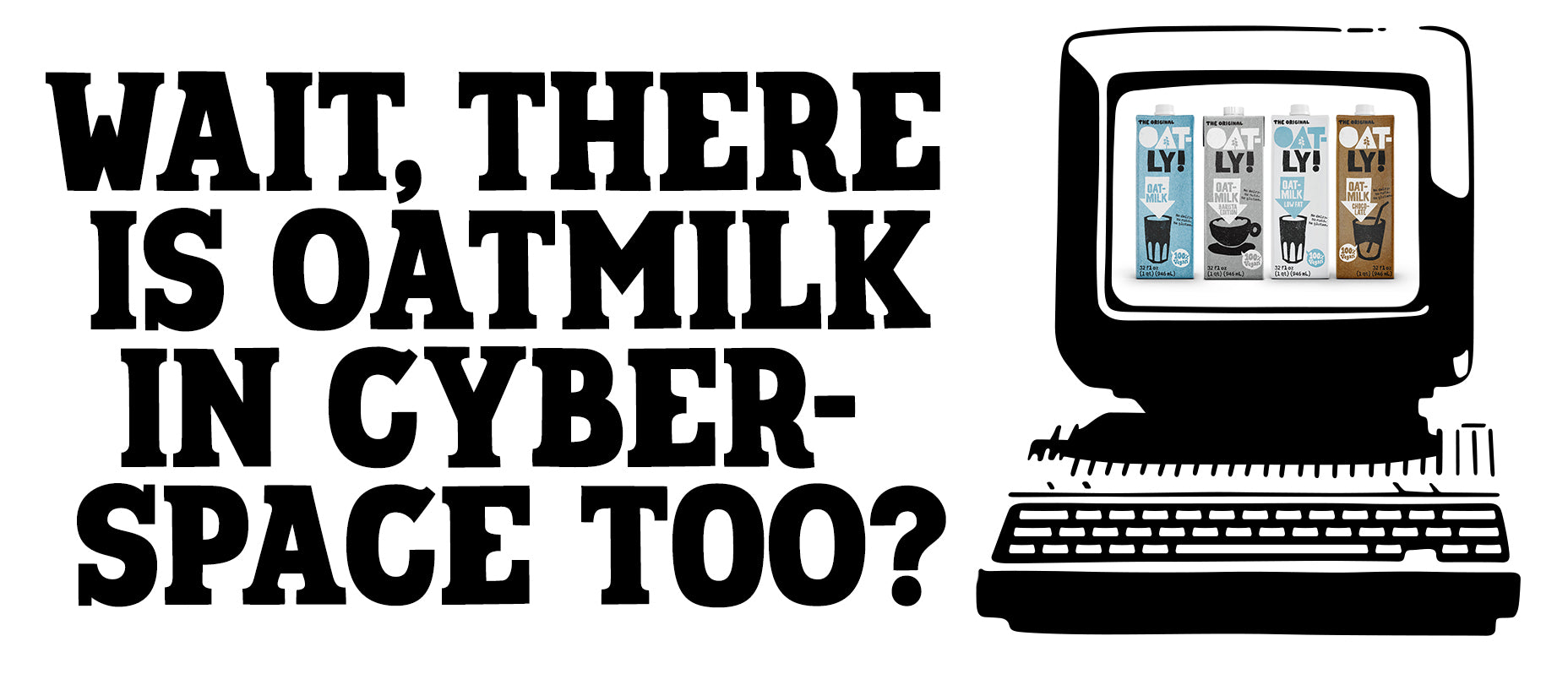 Wait, There Is Oatmilk In Cyberspace Too?