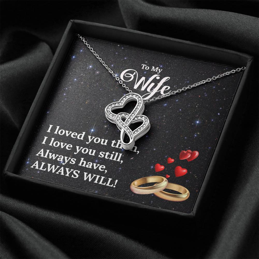 """To My Wife"" - I Loved You Then, I Love You Still - Double Hearts Necklace"