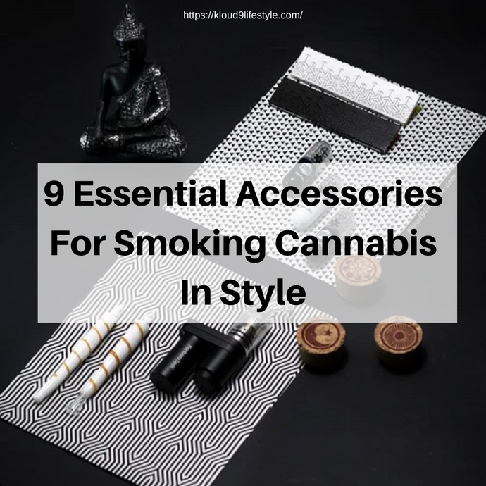 9 Essential Accessories For Smoking Cannabis In Style