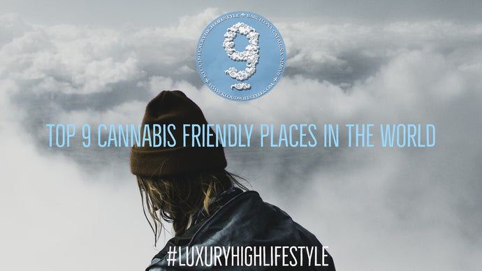 Top 9 Cannabis Fiendly Places in the World