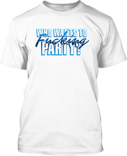 Who wants to Fucking Party - Mens Tee