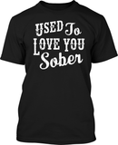 Used to Love you Sober - Mens Tee