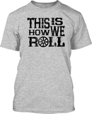 This is how we roll - Mens Tee