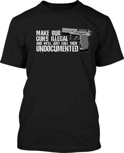 Make our Guns Illegal - Mens Patriotic Shirts