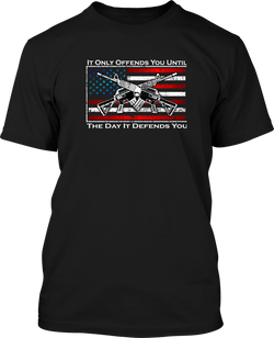 It only offends you untill the day it defends you - Mens Patriotic Shirts